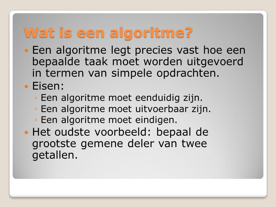 Wat is een algoritme? Een algoritme legt precies vast hoe een bepaalde taak moet worden uitgevoerd in termen van simpele opdrachten. Eisen: ◦Een algor