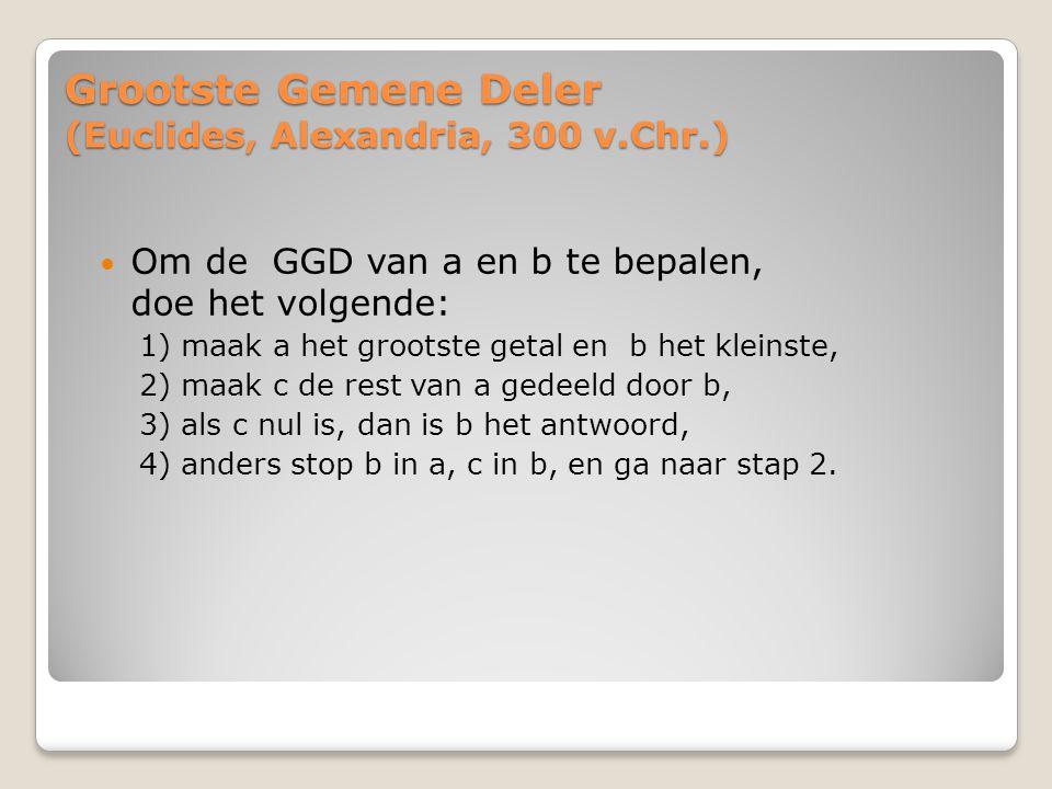 Grootste Gemene Deler (Euclides, Alexandria, 300 v.Chr.) Om de GGD van a en b te bepalen, doe het volgende: 1) maak a het grootste getal en b het klei