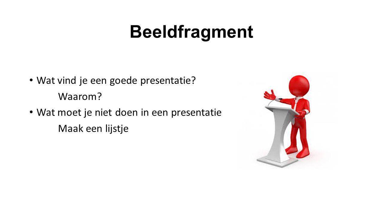 Beeldfragment Wat vind je een goede presentatie? Waarom? Wat moet je niet doen in een presentatie Maak een lijstje