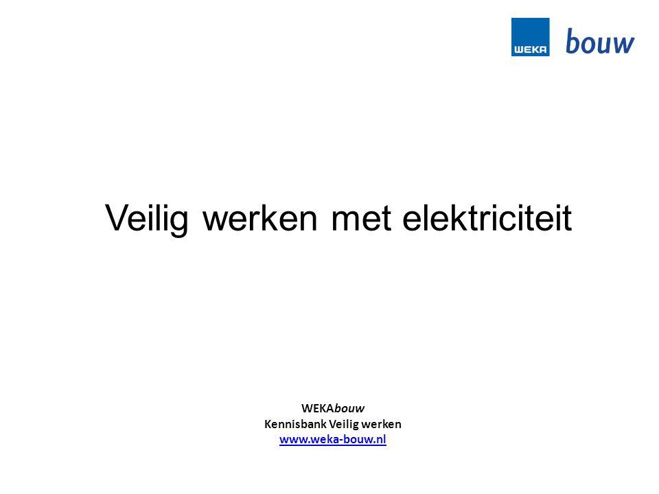 Veilig werken met elektriciteit WEKAbouw Kennisbank Veilig werken www.weka-bouw.nl