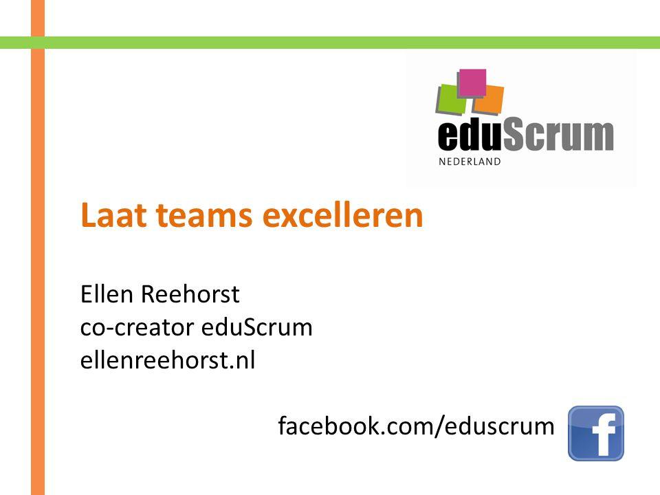 Laat teams excelleren Ellen Reehorst co-creator eduScrum ellenreehorst.nl facebook.com/eduscrum