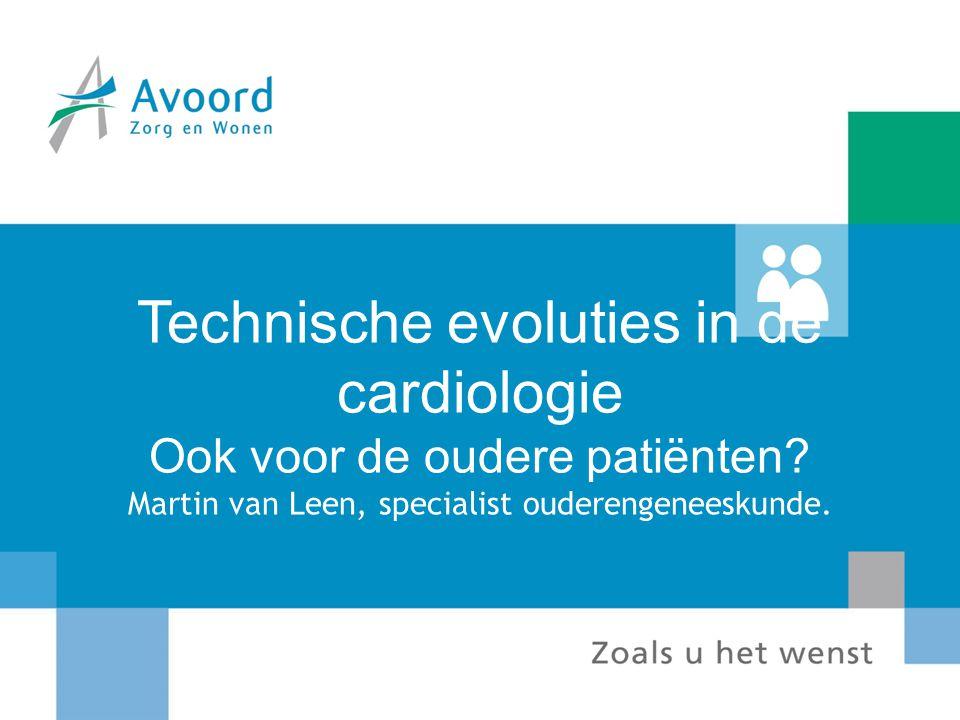 Technische evoluties in de cardiologie Ook voor de oudere patiënten? Martin van Leen, specialist ouderengeneeskunde.