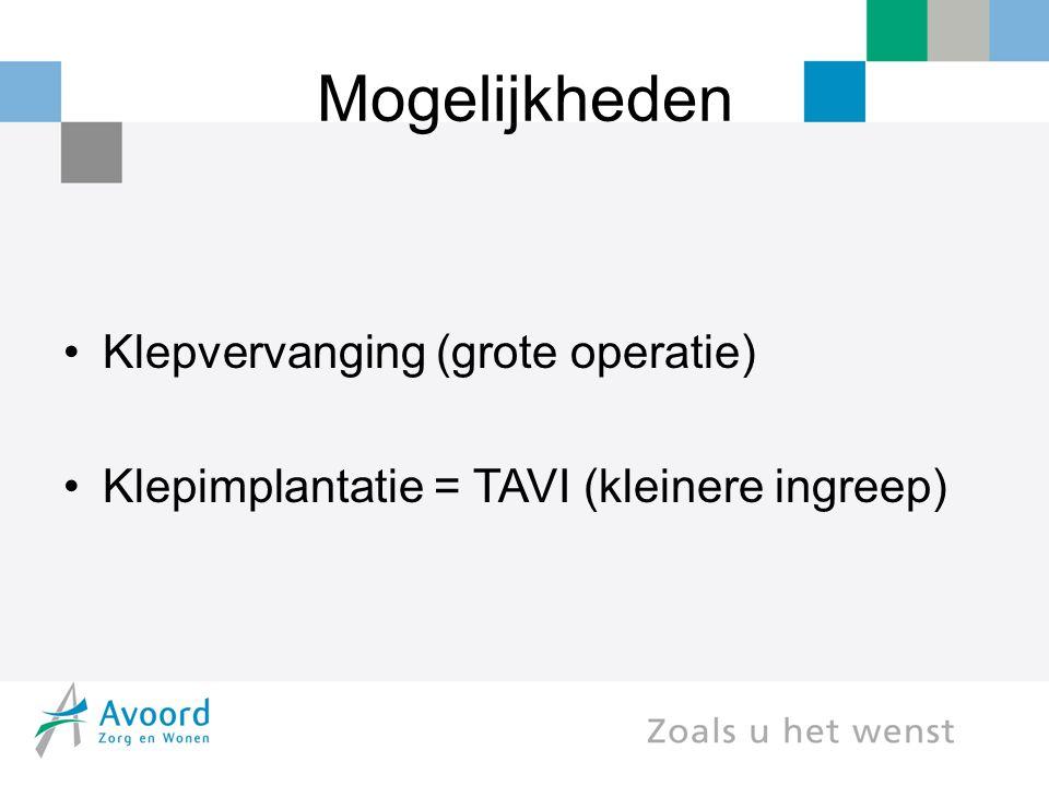 Mogelijkheden Klepvervanging (grote operatie) Klepimplantatie = TAVI (kleinere ingreep)