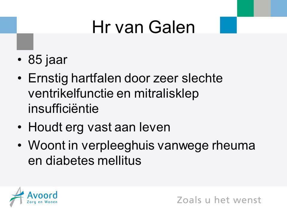 Hr van Galen 85 jaar Ernstig hartfalen door zeer slechte ventrikelfunctie en mitralisklep insufficiëntie Houdt erg vast aan leven Woont in verpleeghuis vanwege rheuma en diabetes mellitus