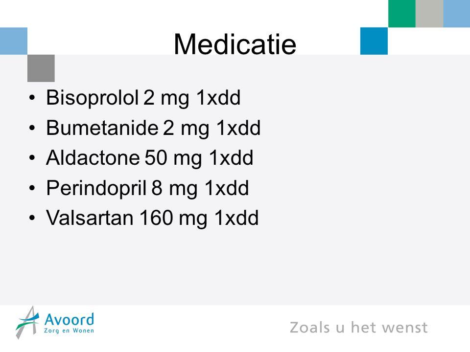 Medicatie Bisoprolol 2 mg 1xdd Bumetanide 2 mg 1xdd Aldactone 50 mg 1xdd Perindopril 8 mg 1xdd Valsartan 160 mg 1xdd