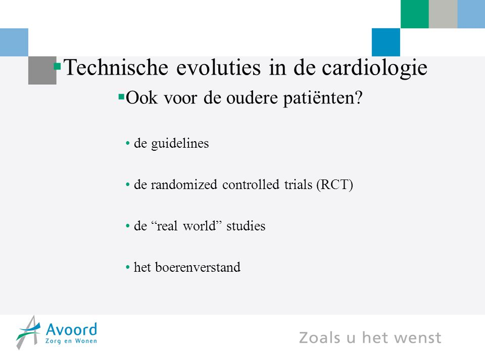 """ Technische evoluties in de cardiologie  Ook voor de oudere patiënten? de guidelines de randomized controlled trials (RCT) de """"real world"""" studies h"""