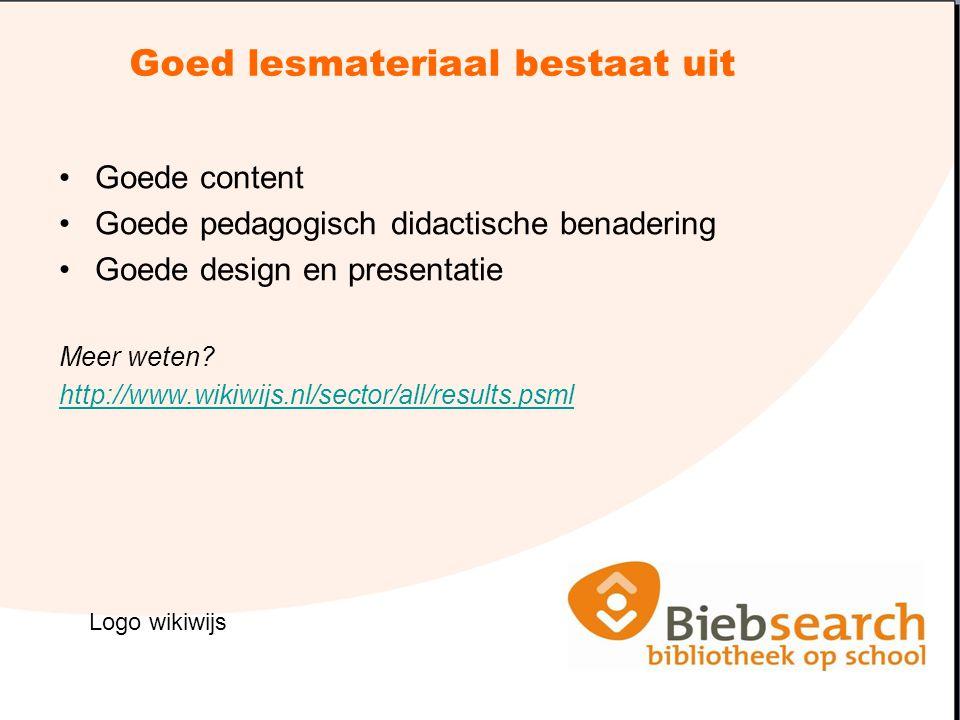 Goed lesmateriaal bestaat uit Goede content Goede pedagogisch didactische benadering Goede design en presentatie Meer weten? http://www.wikiwijs.nl/se