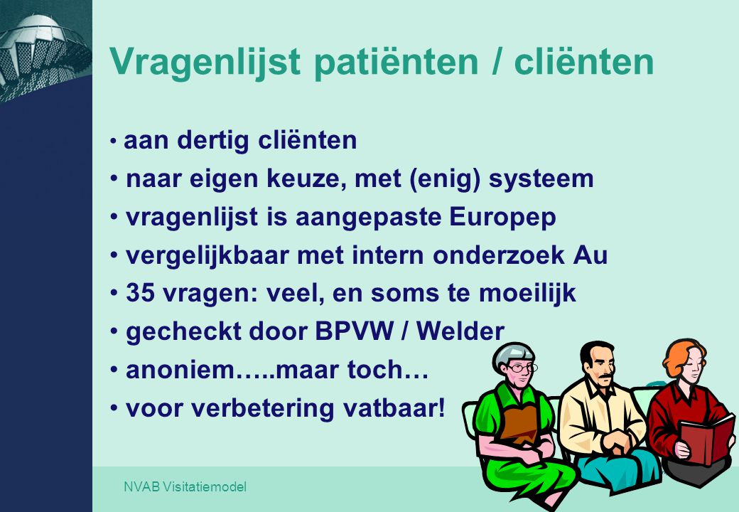 NVAB Visitatiemodel Vragenlijst patiënten / cliënten aan dertig cliënten naar eigen keuze, met (enig) systeem vragenlijst is aangepaste Europep vergel