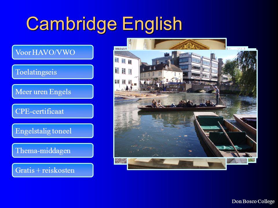 Don Bosco College Cambridge English Voor HAVO/VWO Toelatingseis Meer uren Engels CPE-certificaat Engelstalig toneel Thema-middagen Gratis + reiskosten