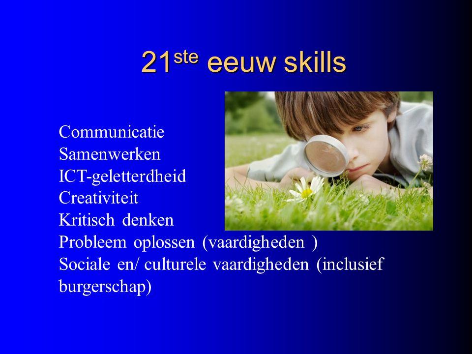 Communicatie Samenwerken ICT-geletterdheid Creativiteit Kritisch denken Probleem oplossen (vaardigheden ) Sociale en/ culturele vaardigheden (inclusie