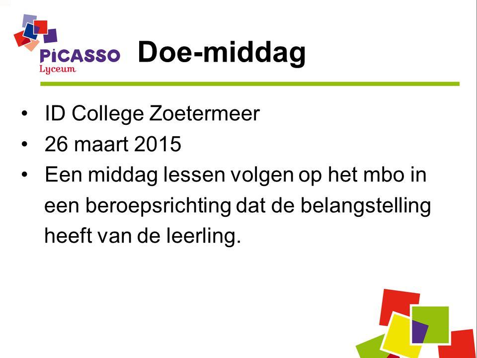 Doe-middag ID College Zoetermeer 26 maart 2015 Een middag lessen volgen op het mbo in een beroepsrichting dat de belangstelling heeft van de leerling.