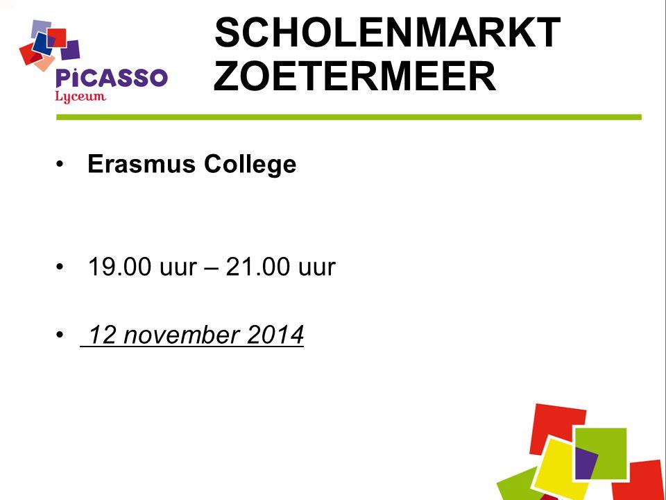 Erasmus College 19.00 uur – 21.00 uur 12 november 2014 SCHOLENMARKT ZOETERMEER