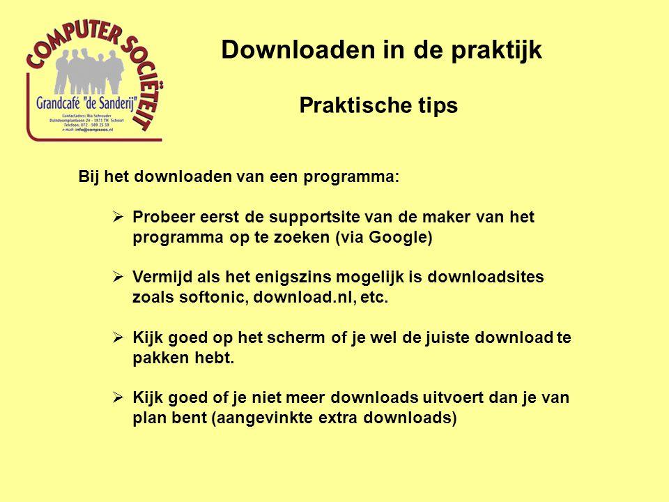 Praktische tips Downloaden in de praktijk Bij het downloaden van een programma:  Probeer eerst de supportsite van de maker van het programma op te zoeken (via Google)  Vermijd als het enigszins mogelijk is downloadsites zoals softonic, download.nl, etc.