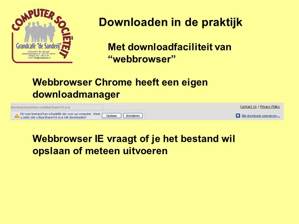 Met downloadfaciliteit van webbrowser Webbrowser Chrome heeft een eigen downloadmanager Webbrowser IE vraagt of je het bestand wil opslaan of meteen uitvoeren Downloaden in de praktijk