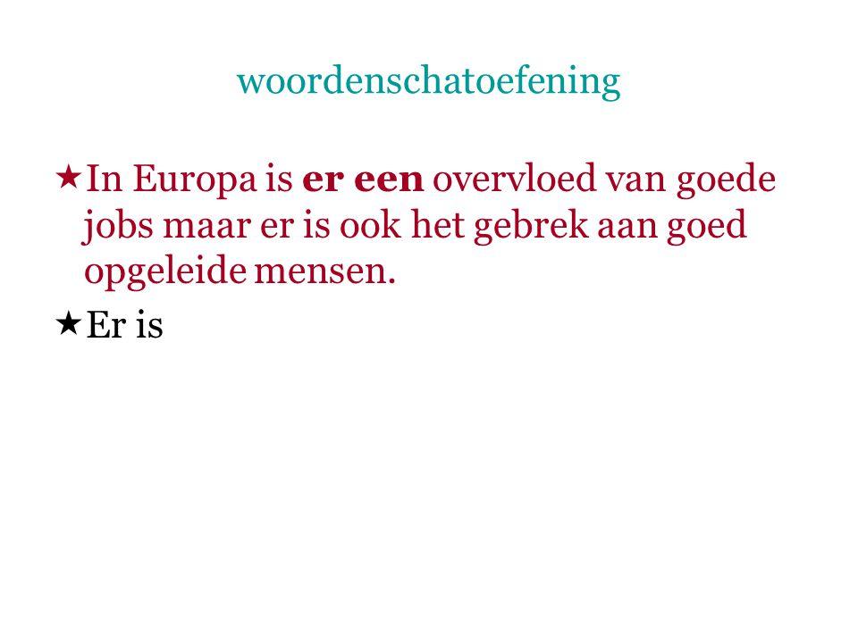 woordenschatoefening  In Europa is er een overvloed van goede jobs maar er is ook het gebrek aan goed opgeleide mensen.  Er is