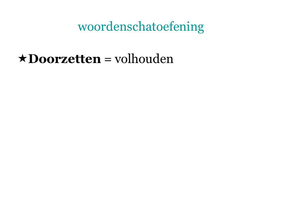 woordenschatoefening  Doorzetten = volhouden