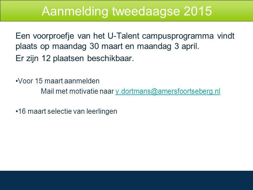 Aanmelding tweedaagse 2015 Een voorproefje van het U-Talent campusprogramma vindt plaats op maandag 30 maart en maandag 3 april.