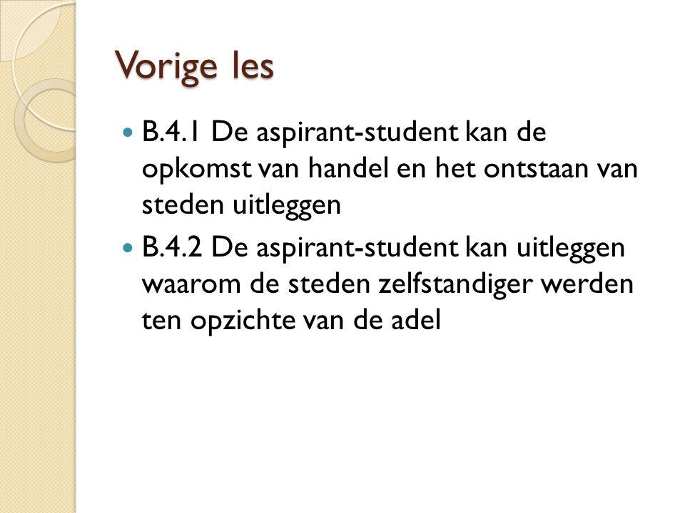 Vorige les B.4.1 De aspirant-student kan de opkomst van handel en het ontstaan van steden uitleggen B.4.2 De aspirant-student kan uitleggen waarom de