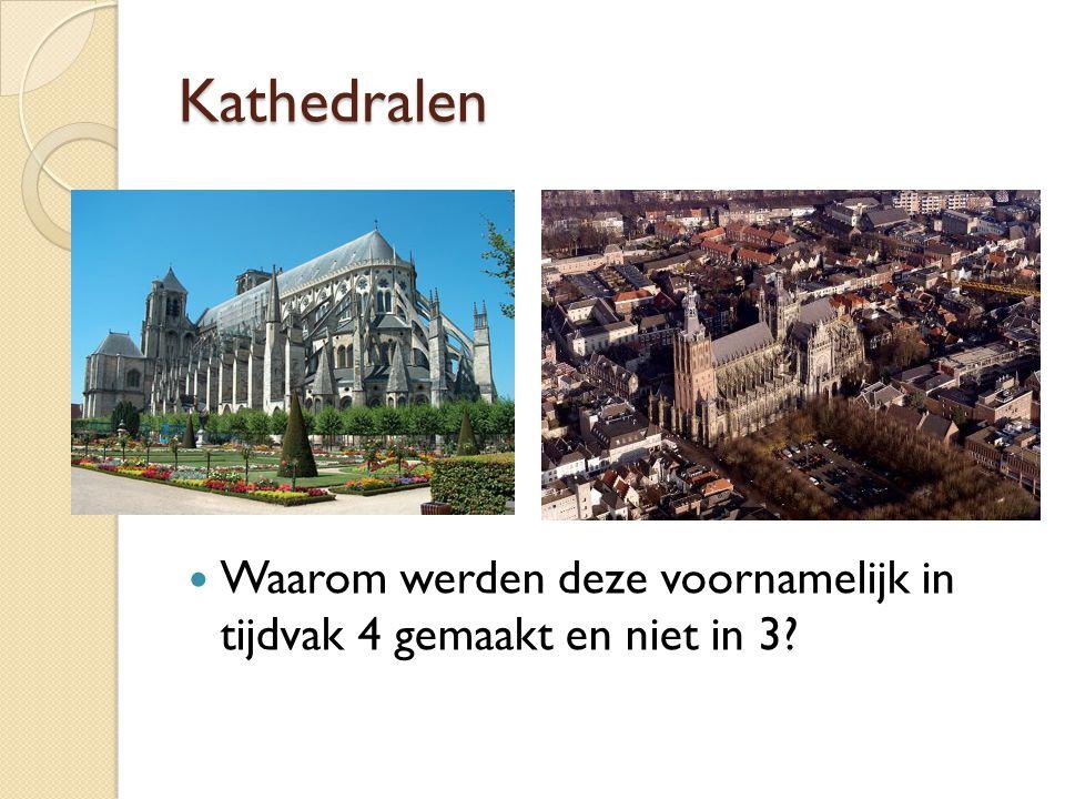 Kathedralen Waarom werden deze voornamelijk in tijdvak 4 gemaakt en niet in 3?
