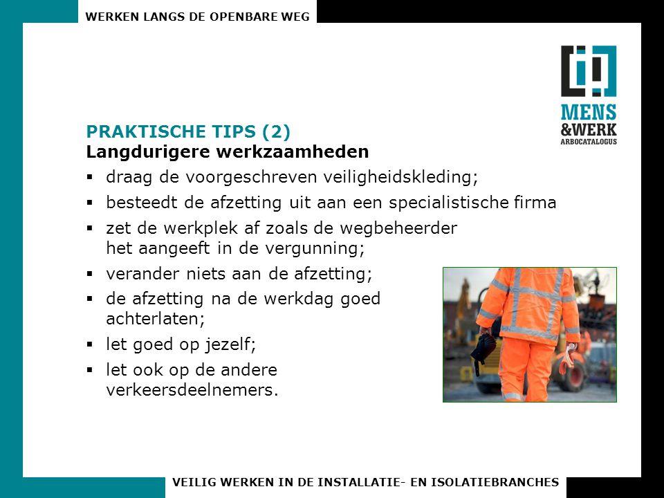 WERKEN LANGS DE OPENBARE WEG VEILIG WERKEN IN DE INSTALLATIE- EN ISOLATIEBRANCHES PRAKTISCHE TIPS (2) Langdurigere werkzaamheden  draag de voorgeschr