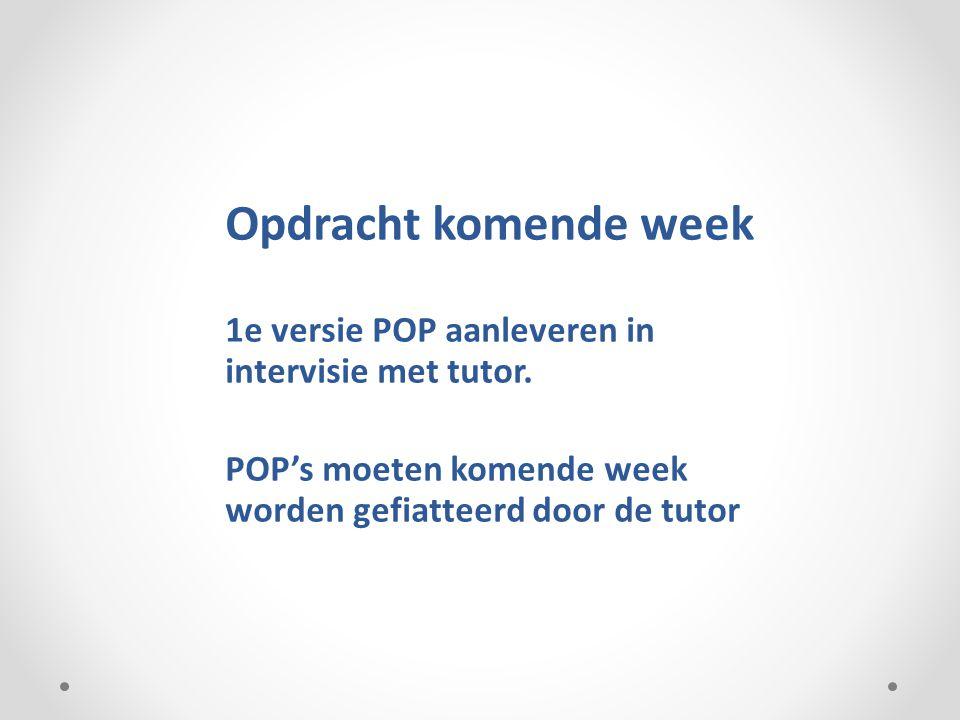 Opdracht komende week 1e versie POP aanleveren in intervisie met tutor.