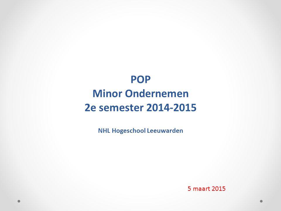 POP Minor Ondernemen 2e semester 2014-2015 NHL Hogeschool Leeuwarden 5 maart 2015