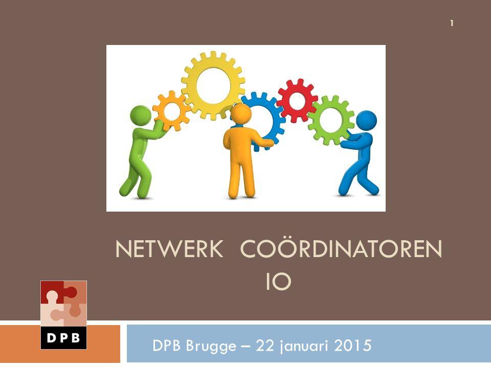 NETWERK COÖRDINATOREN IO DPB Brugge – 22 januari 2015 1