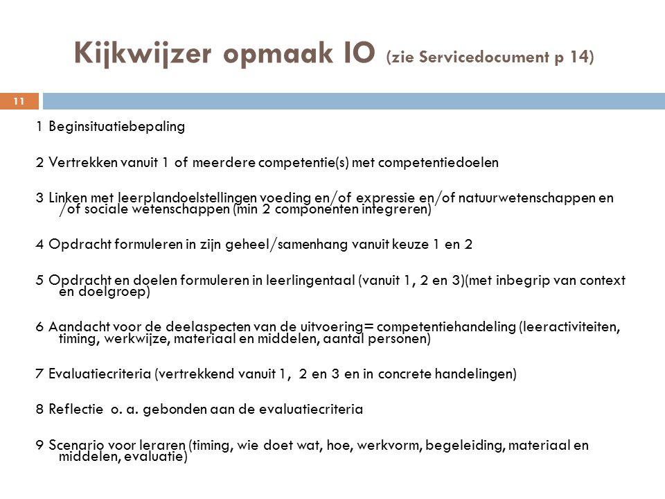 Kijkwijzer opmaak IO (zie Servicedocument p 14) 1 Beginsituatiebepaling 2 Vertrekken vanuit 1 of meerdere competentie(s) met competentiedoelen 3 Linke