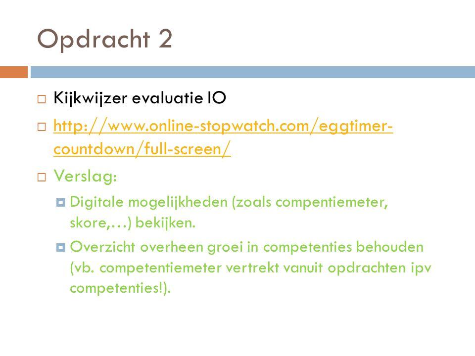 Opdracht 2  Kijkwijzer evaluatie IO  http://www.online-stopwatch.com/eggtimer- countdown/full-screen/ http://www.online-stopwatch.com/eggtimer- coun