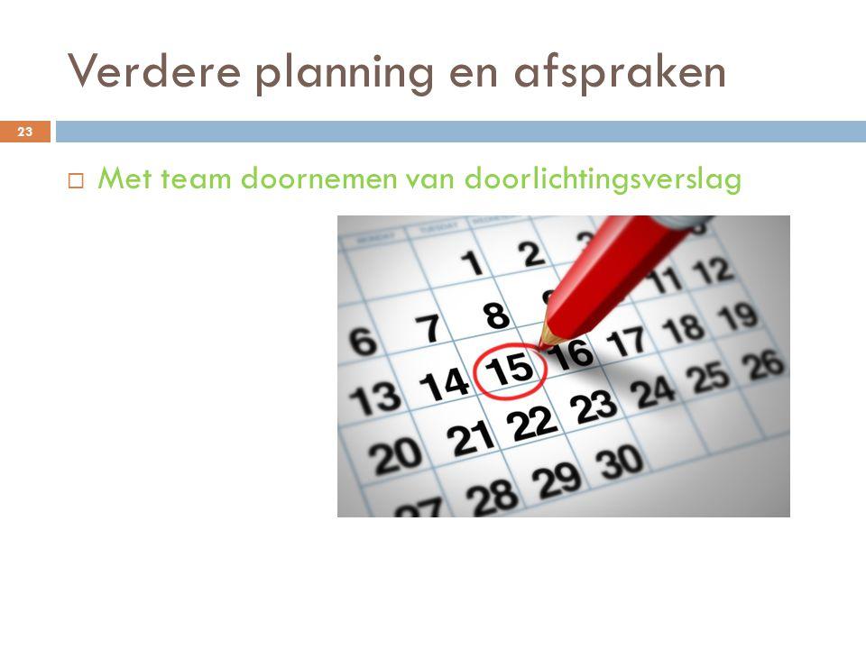 Verdere planning en afspraken 23  Met team doornemen van doorlichtingsverslag