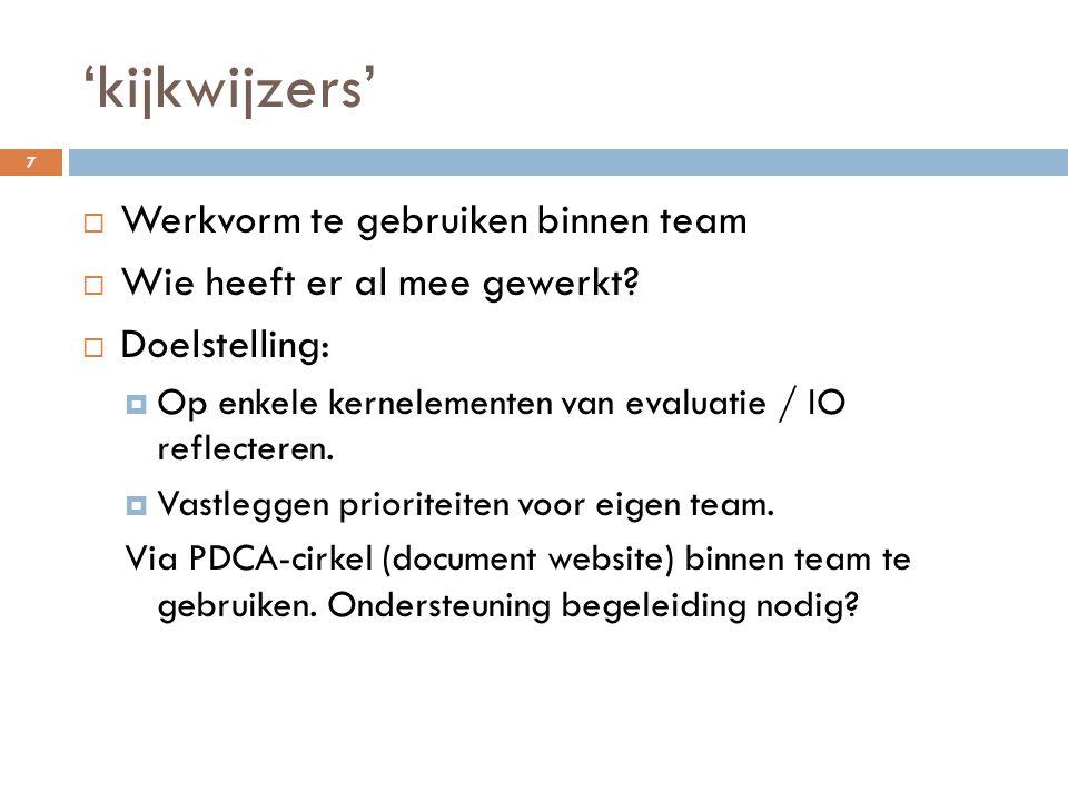 'kijkwijzers' 7  Werkvorm te gebruiken binnen team  Wie heeft er al mee gewerkt?  Doelstelling:  Op enkele kernelementen van evaluatie / IO reflec