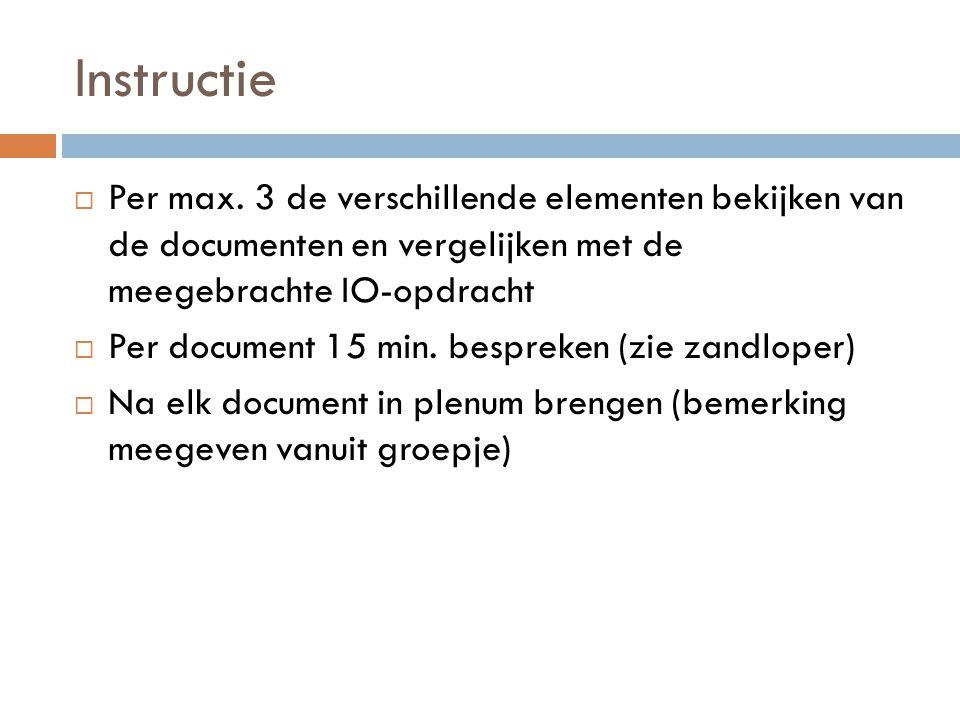 Instructie  Per max. 3 de verschillende elementen bekijken van de documenten en vergelijken met de meegebrachte IO-opdracht  Per document 15 min. be