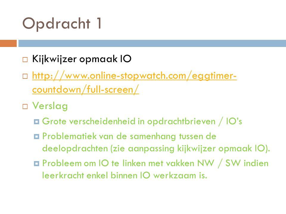 Opdracht 1  Kijkwijzer opmaak IO  http://www.online-stopwatch.com/eggtimer- countdown/full-screen/ http://www.online-stopwatch.com/eggtimer- countdo