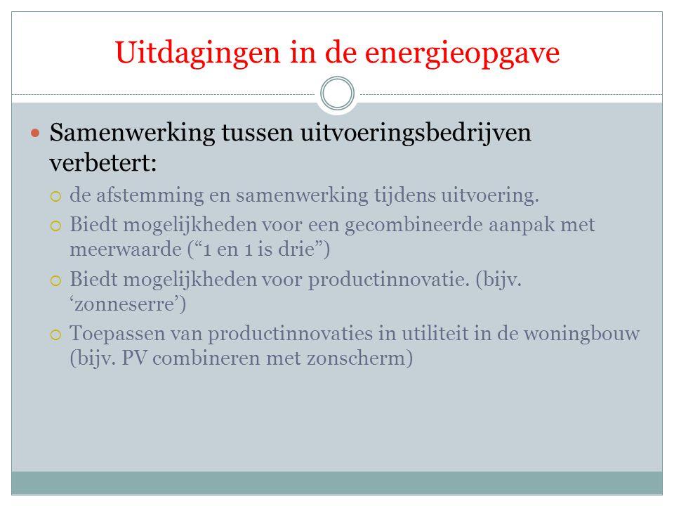 Uitdagingen in de energieopgave Samenwerking tussen uitvoeringsbedrijven verbetert:  de afstemming en samenwerking tijdens uitvoering.  Biedt mogeli