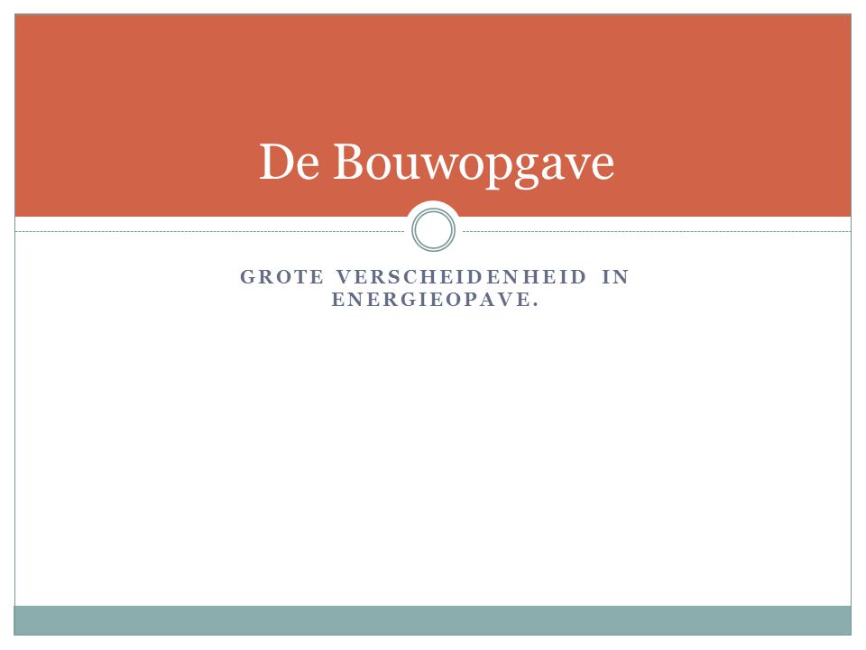 GROTE VERSCHEIDENHEID IN ENERGIEOPAVE. De Bouwopgave