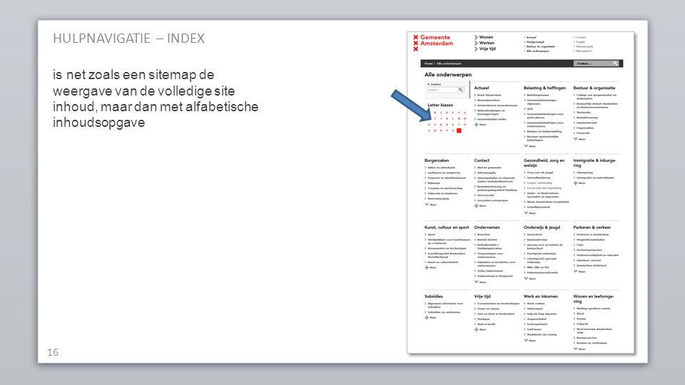 HULPNAVIGATIE – INDEX 16 is net zoals een sitemap de weergave van de volledige site inhoud, maar dan met alfabetische inhoudsopgave