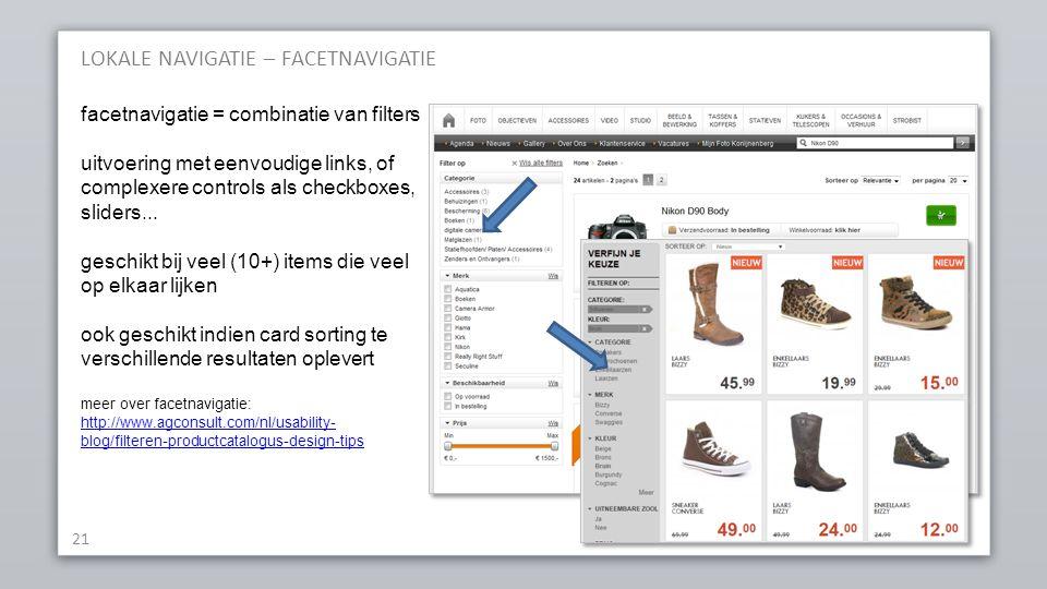 LOKALE NAVIGATIE – FACETNAVIGATIE 21 facetnavigatie = combinatie van filters uitvoering met eenvoudige links, of complexere controls als checkboxes, sliders...