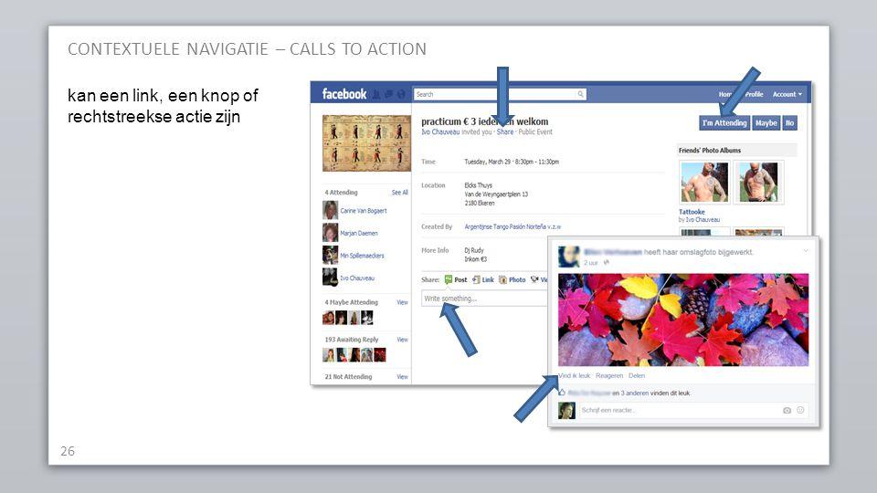 CONTEXTUELE NAVIGATIE – CALLS TO ACTION 26 kan een link, een knop of rechtstreekse actie zijn