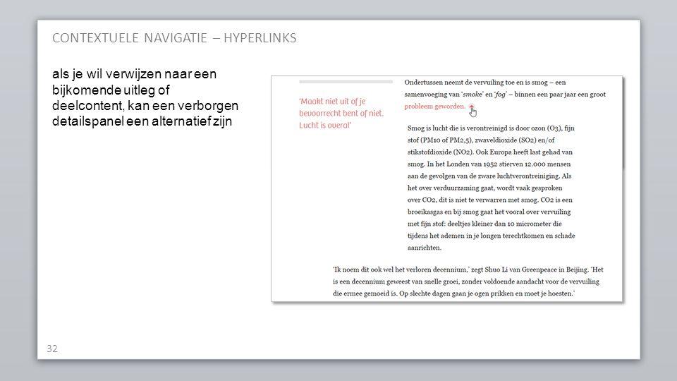 CONTEXTUELE NAVIGATIE – HYPERLINKS 32 als je wil verwijzen naar een bijkomende uitleg of deelcontent, kan een verborgen detailspanel een alternatief zijn