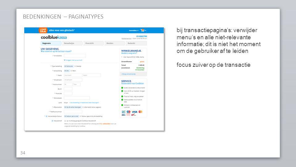 BEDENKINGEN – PAGINATYPES 34 bij transactiepagina's: verwijder menu's en alle niet-relevante informatie; dit is niet het moment om de gebruiker af te leiden focus zuiver op de transactie