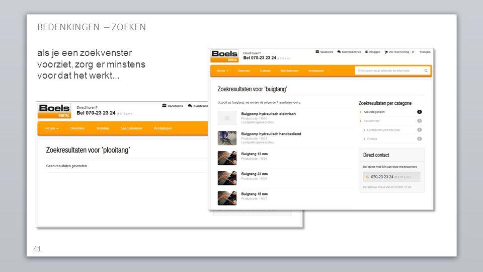 BEDENKINGEN – ZOEKEN 41 als je een zoekvenster voorziet, zorg er minstens voor dat het werkt...