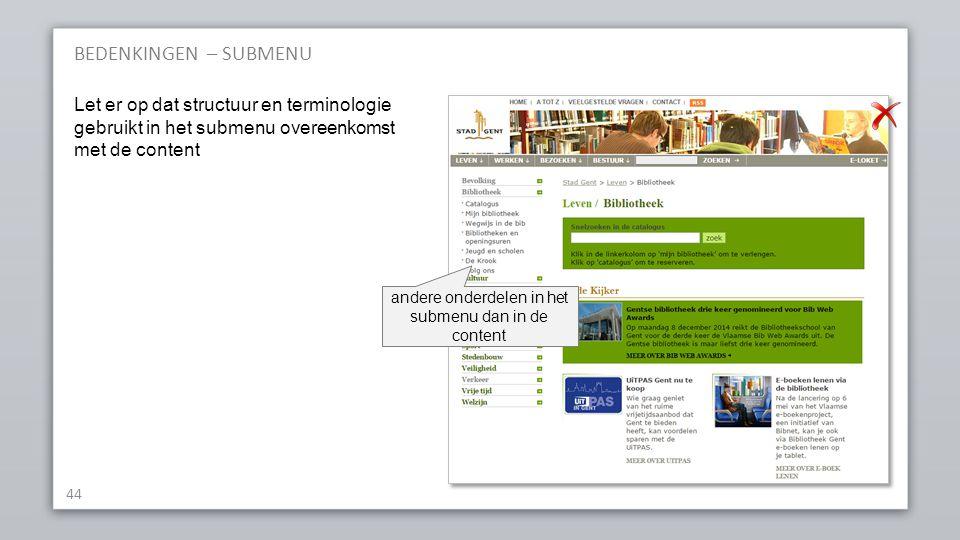 BEDENKINGEN – SUBMENU 44 Let er op dat structuur en terminologie gebruikt in het submenu overeenkomst met de content andere onderdelen in het submenu dan in de content