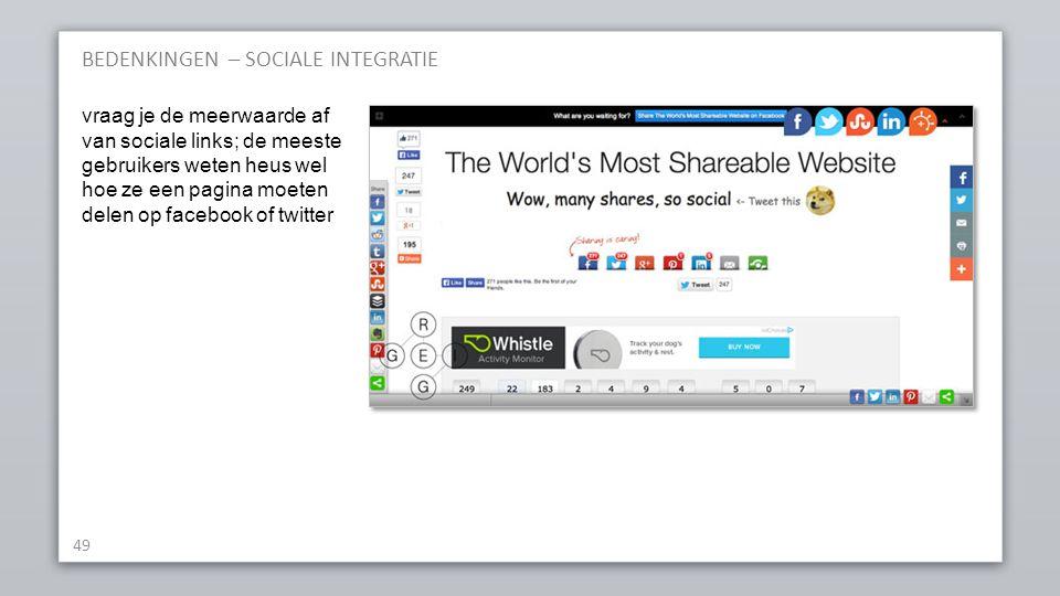 BEDENKINGEN – SOCIALE INTEGRATIE 49 vraag je de meerwaarde af van sociale links; de meeste gebruikers weten heus wel hoe ze een pagina moeten delen op facebook of twitter