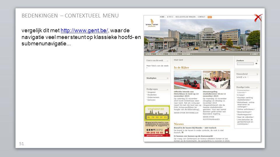BEDENKINGEN – CONTEXTUEEL MENU 51 vergelijk dit met http://www.gent.be/, waar de navigatie veel meer steunt op klassieke hoofd- en submenunavigatie...http://www.gent.be/