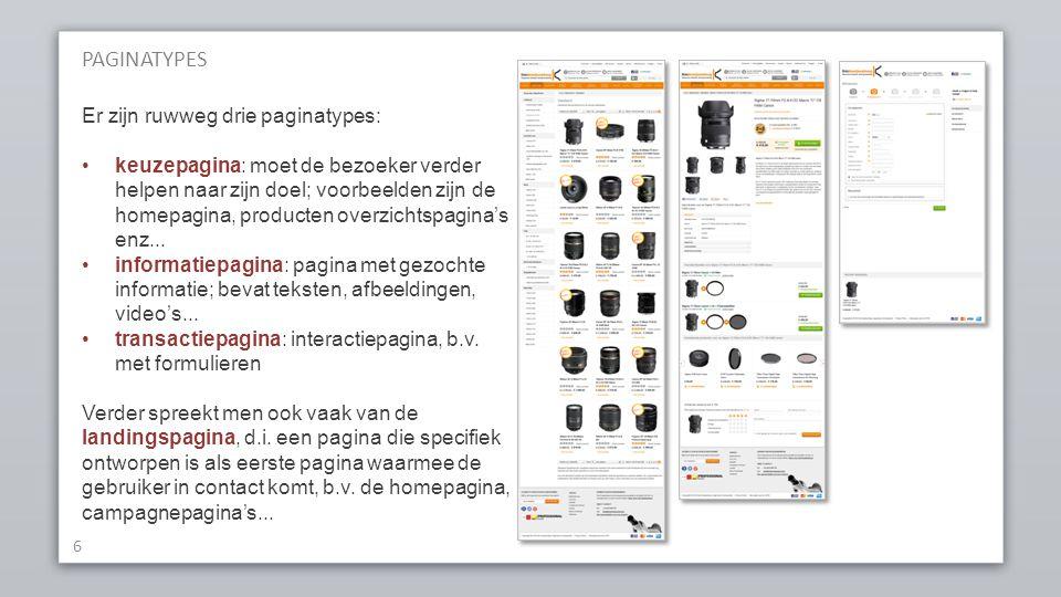 PAGINATYPES 6 Er zijn ruwweg drie paginatypes: keuzepagina: moet de bezoeker verder helpen naar zijn doel; voorbeelden zijn de homepagina, producten overzichtspagina's enz...