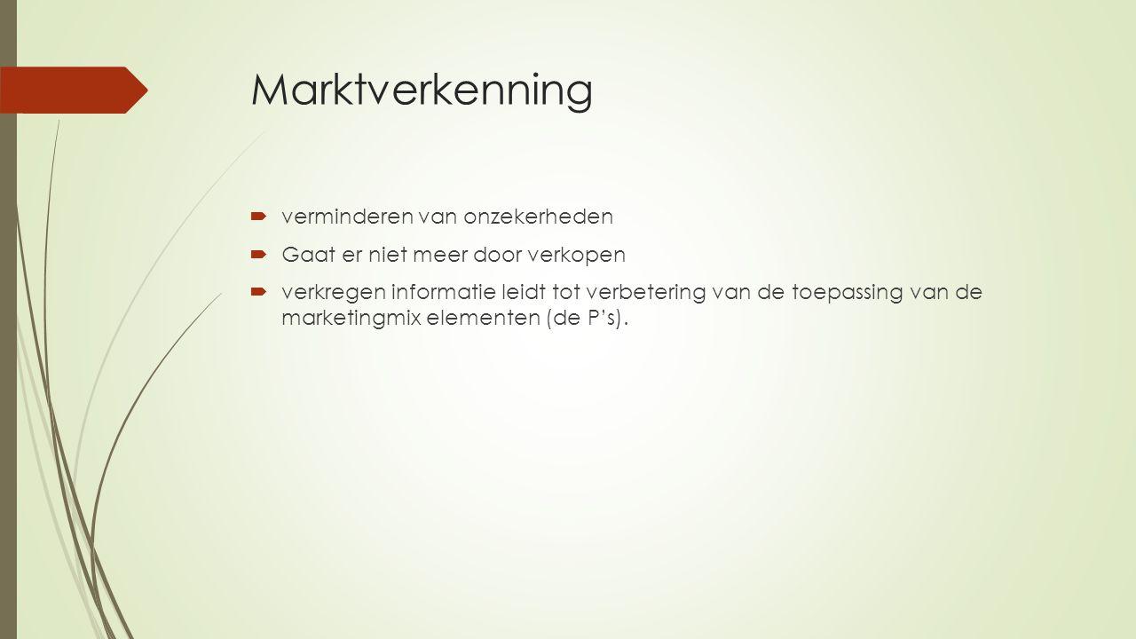 Marktverkenning  verminderen van onzekerheden  Gaat er niet meer door verkopen  verkregen informatie leidt tot verbetering van de toepassing van de marketingmix elementen (de P's).