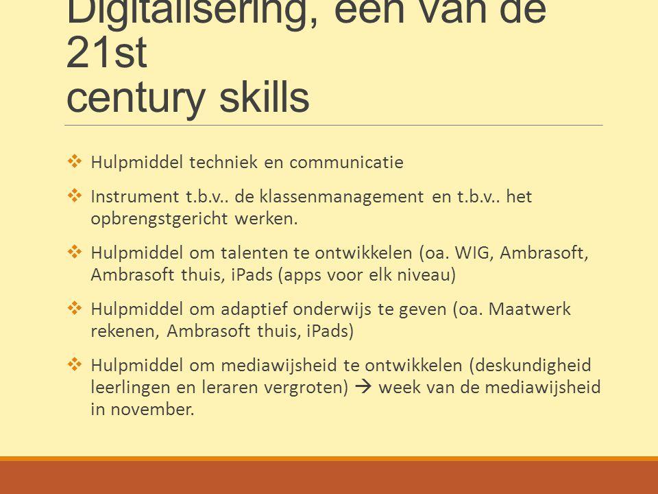 Digitalisering, één van de 21st century skills  Hulpmiddel techniek en communicatie  Instrument t.b.v.. de klassenmanagement en t.b.v.. het opbrengs