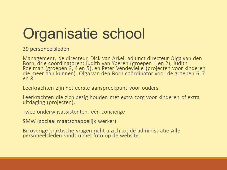 Organisatie school 39 personeelsleden Management; de directeur, Dick van Arkel, adjunct directeur Olga van den Born, drie coördinatoren: Judith van Yp