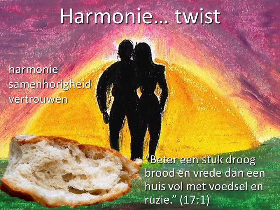 """Harmonie… twist """"Beter een stuk droog brood en vrede dan een huis vol met voedsel en ruzie."""" (17:1) harmoniesamenhorigheidvertrouwen"""