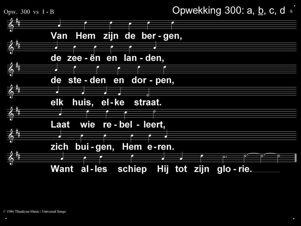 ... Opwekking 300: a, b, c, d